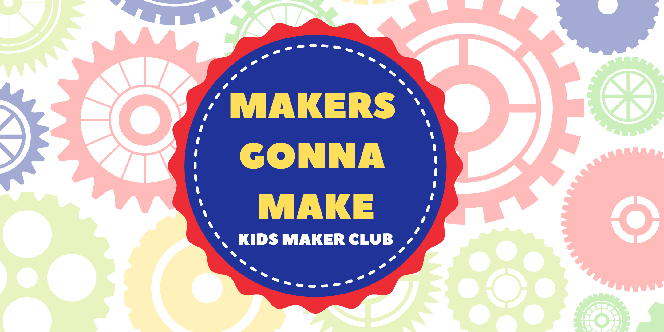Makers Gonna Make Badget for Kids Maker Club